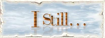 I Still...