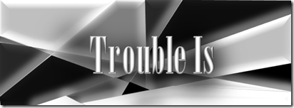 Trouble Is